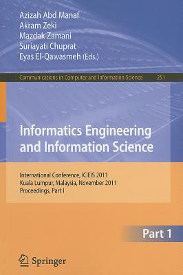 Informatics Engineering and Information Science By Abd Manaf, Azizah (EDT)/ Zeki, Akram (EDT)/ Zamani, Mazdak (EDT)/ Chuprat, Suriayati (EDT)/ El-Qawasmeh, Eyas (EDT)